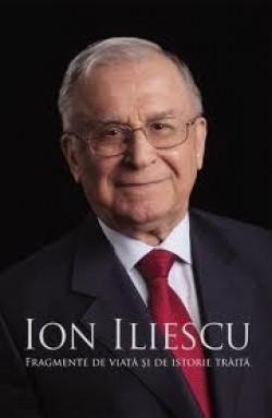 Ion Iliescu - Fragmente de viata si istorie traita