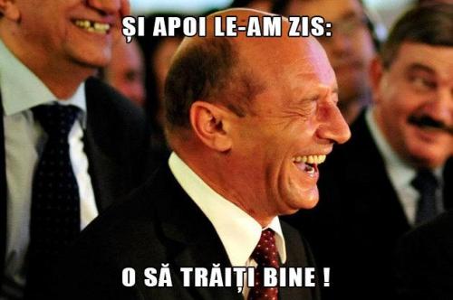 Basescu - o sa traiti bine!